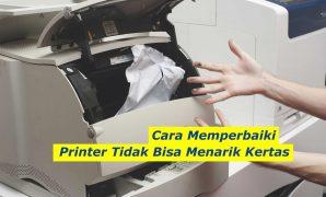 Printer Tidak Bisa Menarik Kertas